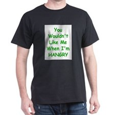 You Wouldn't Like Me When I'm Hangry T-Shirt