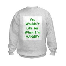You Wouldn't Like Me When I'm Hangry Sweatshirt
