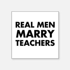 "Real Men Marry Teachers Square Sticker 3"" x 3"""