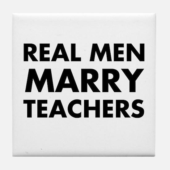 Real Men Marry Teachers Tile Coaster