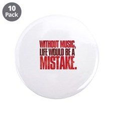 """Without music, life would be a mistake 3.5"""" Button"""