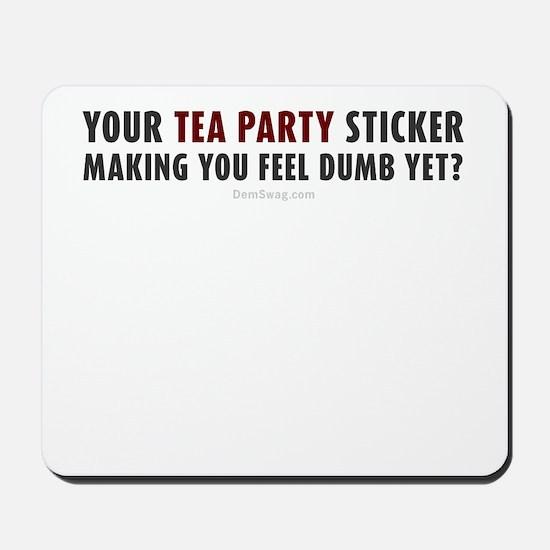 Tea Party sticker make you feel dumb yet? Mousepad