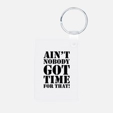 Ain't Nobody Got Time For That Keychains