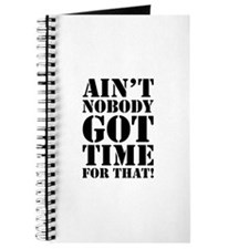 Ain't Nobody Got Time For That Journal