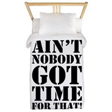 Ain't Nobody Got Time For That Twin Duvet