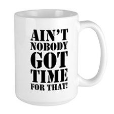 Ain't Nobody Got Time For That Mug