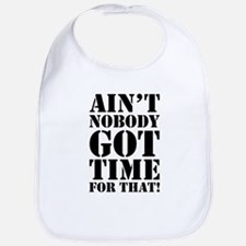 Ain't Nobody Got Time For That Bib