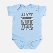 Ain't Nobody Got Time For That Infant Bodysuit