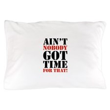 Ain't Nobody Got Time For That Pillow Case