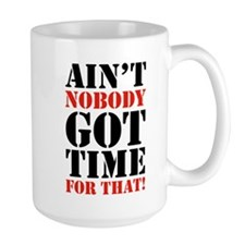 Ain't Nobody Got Time For That Ceramic Mugs