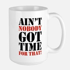 Ain't Nobody Got Time For That Coffee Mug
