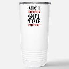 Ain't Nobody Got Time For That Travel Mug