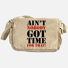 Ain't Nobody Got Time For That Messenger Bag