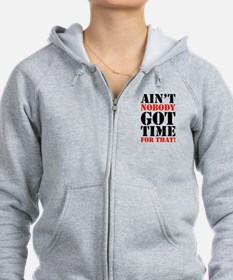 Ain't Nobody Got Time For That Zip Hoodie