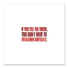 If you tell the truth, you dont have to remember S