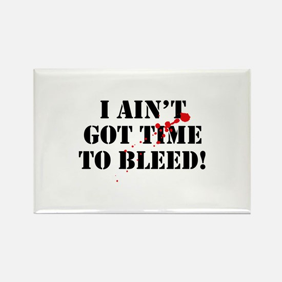 I Ain't Got Time To Bleed! Rectangle Magnet
