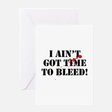 I Ain't Got Time To Bleed! Greeting Card