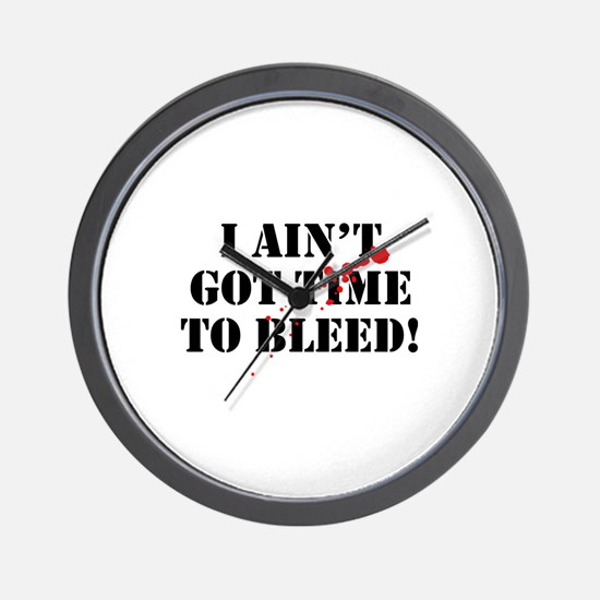 I Ain't Got Time To Bleed! Wall Clock