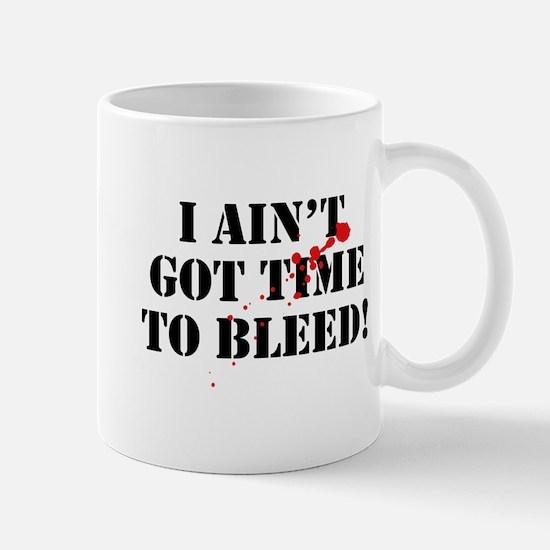 I Ain't Got Time To Bleed! Mug
