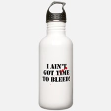 I Ain't Got Time To Bleed! Water Bottle