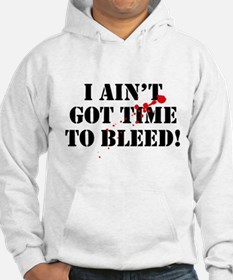 I Ain't Got Time To Bleed! Hoodie