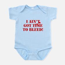 I Ain't Got Time To Bleed! Infant Bodysuit