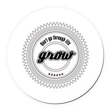 Dont go through life, grow Round Car Magnet