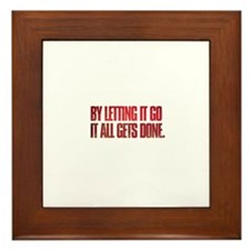 By letting it go it all gets done Framed Tile