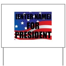 For President Personalize It! Yard Sign