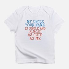 My Uncle Is Single And Cute Infant T-Shirt