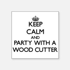 Keep Calm and Party With a Wood Cutter Sticker