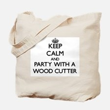 Keep Calm and Party With a Wood Cutter Tote Bag