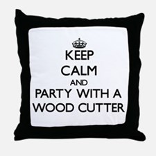 Keep Calm and Party With a Wood Cutter Throw Pillo