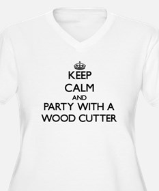 Keep Calm and Party With a Wood Cutter Plus Size T