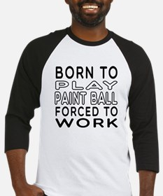 Born To Play Paint Ball Forced To Work Baseball Je