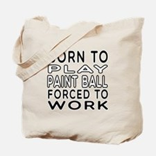 Born To Play Paint Ball Forced To Work Tote Bag