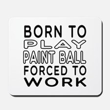 Born To Play Paint Ball Forced To Work Mousepad
