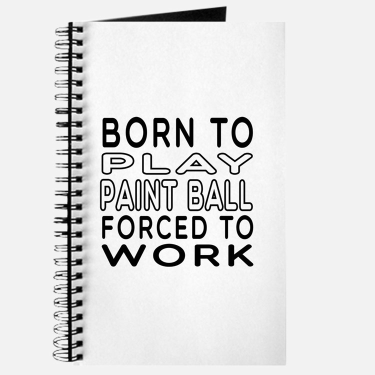 Born To Play Paint Ball Forced To Work Journal