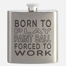 Born To Play Paint Ball Forced To Work Flask