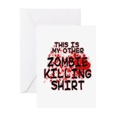 This is my other Zombie Killing Shirt Greeting Car