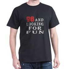98 and looking for fun birthday designs T-Shirt