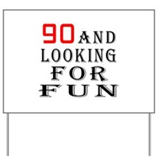 90 and looking for fun birthday designs Yard Sign