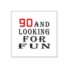 90 and looking for fun birthday designs Square Sti