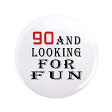 "90 and looking for fun birthday designs 3.5"" Butto"