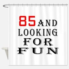 100 and looking for fun Shower Curtain
