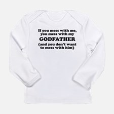 You Mess With My Godfather Long Sleeve T-Shirt