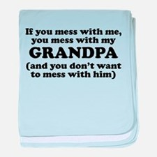 You Mess With My Grandpa baby blanket
