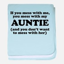 You Mess With My Auntie baby blanket