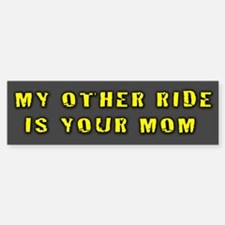 My Other Ride Is Your Mom. Bumper Bumper Bumper Sticker