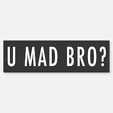 U Mad Bro? Bumper Bumper Bumper Sticker